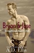 Bryan & Jase  : Something about Him