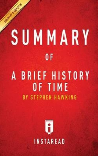 brief analysis time in the A brief history of time by stephen hawking | key takeaways, analysis & review preview: stephen hawking's a brief history of time is about the universe, both the grand-scale universe of stars and planets, general relativity, and the tiny universe of atoms and subatomic particles, quantum mechanicsthe reason the book covers both dimensions is that understanding both is the only way to.