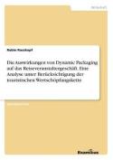 Die Auswirkungen Von Dynamic Packaging Auf Das Reiseveranstaltergeschaft. Eine Analyse Unter Berucksichtigung Der Touristischen Wertschopfungskette [GER]