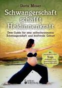 Schwangerschaft Schafft Heldinnenkraft - Dein Guide Fur Eine Selbstbestimmte Schwangerschaft Und Kraftvolle Geburt. Mit Energetisierenden Yoga-Positionen Und Harmonisierenden Ausmal-Mandalas [GER]