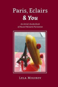 Paris, Eclairs & You - English Version  : An Artist's Guide-Book of Haute Patisserie Parisienne