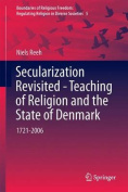 Secularization Revisited - Teaching of Religion and the State of Denmark: 1721-2006