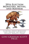 2016 Election Monsters, Myths, and Mayhem