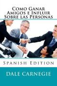 Como Ganar Amigos E Influir Sobre Las Personas  [Spanish]