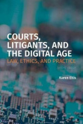 Courts, Litigants, and the Digital Age 2/E