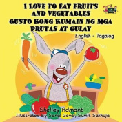 I Love to Eat Fruits and Vegetables Gusto Kong Kumain Ng MGA Prutas at Gulay [TGL]