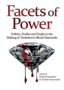 Facets of Power. Politics, Profits and People in the Making of Zimbabwe's Blood Diamonds