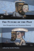 The Future of the Past - New Perspectives on Ukrainian History
