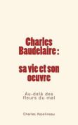 Charles Baudelaire - Sa Vie Et Son Oeuvre [FRE]