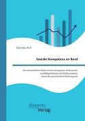 Soziale Kompetenz an Bord. Der Menschliche Faktor in Einer Komplexen Arbeitswelt Und Moglichkeiten Der Einflussnahme Durch Den Personlichen Fuhrungsstil [GER]