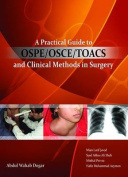 A A Practical Guide to OSPE/OSCE/TOACS and Clinical Methods in Surgery