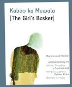 Kabbo Ka Muwala [ The Girl's Basket ]. Migration and Mobility in Contemporary Art