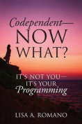 Codependent - Now What? Its Not You - Its Your Programming
