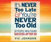 It's Never Too Late and You're Never Too Old [Audio]