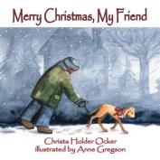 Merry Christmas, My Friend