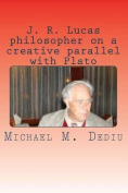 J. R. Lucas Philosopher on a Creative Parallel with Plato
