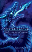 Spirit Dragons & Other Rare Spectral Creatures  : A Field Guide