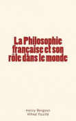 La Philosophie Francaise Et Son Role Dans Le Monde [FRE]