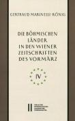 Die Bohmischen Lander in Den Wiener Zeitschriften Und Almanachen Des Vormarz (1805-1848), Teil 4 [GER]