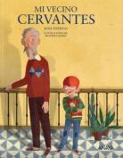 Mi Vecino Cervantes [Spanish]