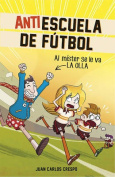 Antiescuela de Futbol #3. Al Mister Se Le Va La Olla / Soccer Anti-School #3. the Coach Loses It [Spanish]