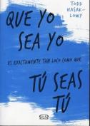 Que Yo Sea Yo Es Exactamente Tan Loco Como Que Tu Seas Tu [Spanish]