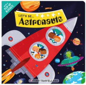 Let's be... Astronauts [Board book]