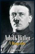 Adolf Hitler: A Biography