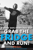 If Your Wife Kicks You Out, Grab the Fridge and Run!