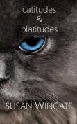 Catitudes & Platitudes  : Poems