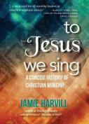 To Jesus We Sing
