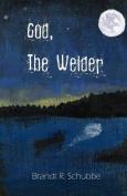 God, the Welder