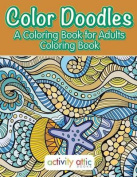 Color Doodles, a Coloring Book for Adults Coloring Book