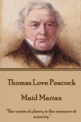 Thomas Love Peacock - Maid Marian