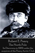 Robert E. Peary - The North Pole