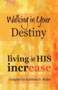 Walking in Your Destiny, Living in His Increase