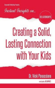 Creating a Solid, Lasting Connection with Your Kids