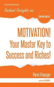 Motivation! Your Master Key to Success & Riches