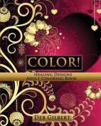 Color! Healing Designs Adult Coloring Book