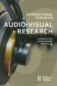 International Forum on Audio-Visual Research Jahrbuch Des Phonogrammarchivs 6 [GER]