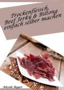 Trockenfleisch, Beef Jerky & Biltong Einfach Selber Machen [GER]