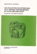 Les Palettes Egyptiennes Aux Motifs Zoomorphes Et Sans Decoration [FRE]