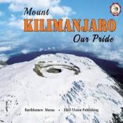 Mount Kilimanjaro Our Pride