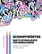German Swear Words Coloring Book - Schimpfworter - Das Fluchmalbuch Fur Erwachsene [GER]