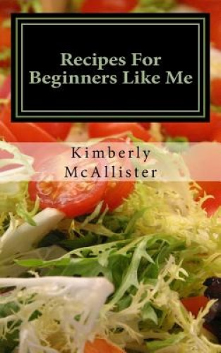 Recipes for beginners like me short and simple by for Easy cooking for beginners