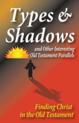 Types and Shadows and Interesting Old Testament Parallels