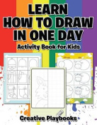 Learn How to Draw in One Day Activity Book for Kids