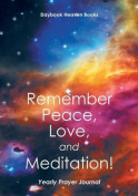 Remember Peace, Love and Meditation! Yearly Prayer Journal