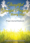 Thoughtful and Graceful Praying Every Day! Prayer Journal Notebook