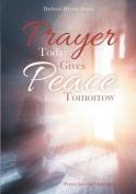 Prayer Today Gives Peace Tomorrow. Prayer Journal Organizer